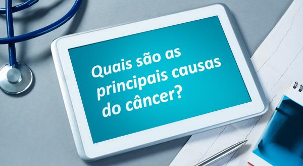 Quais são as principais causas de câncer?