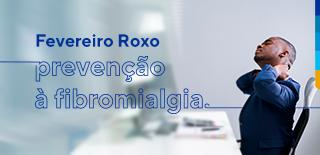 Fevereiro roxo: prevenção à fibromialgia