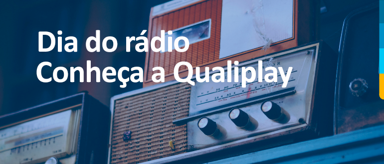 Dia da rádio, conheça a Qualiplay