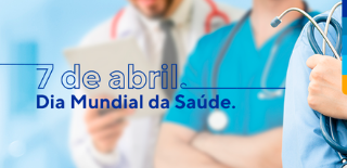 Fundo com pessoas em uniforme de médico e enfermeiro, com o texto: 7 de Abril. Dia Mundial da Saúde.