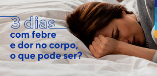 Mulher deitada na cama com mão fechada perto da cabeça e cara de dor. Ao lado, texto: 3 dias com febre e dor no corpo, o que pode ser?