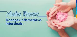 Texto: Maio Roxo, Doenças inflamatórias intestinais. Ao lado estão 3 pares de mãos segurando um desenho de intestino.
