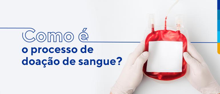 Texto: como é o processo de doação de sangue?. Ao lado imagem de mão com luva de látex brancas segurando uma bolsa de sangue.