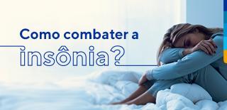 Texto: Como combater a insônia. Ao lado imagem de uma mulher sentada na cama com os joelhos arqueados e a cabeça encostada nos joelhos