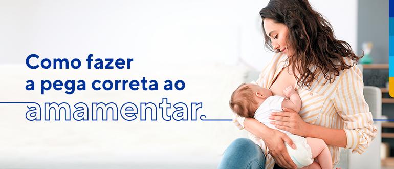 Texto: Como fazer a pega correta ao amamentar. Ao lado, imagem de mãe sentada amamentando bebê.