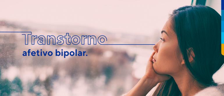 Texto: Transtorno afetivo bipolar. Ao lado, imagem de mulher olhando pra fora da janela.