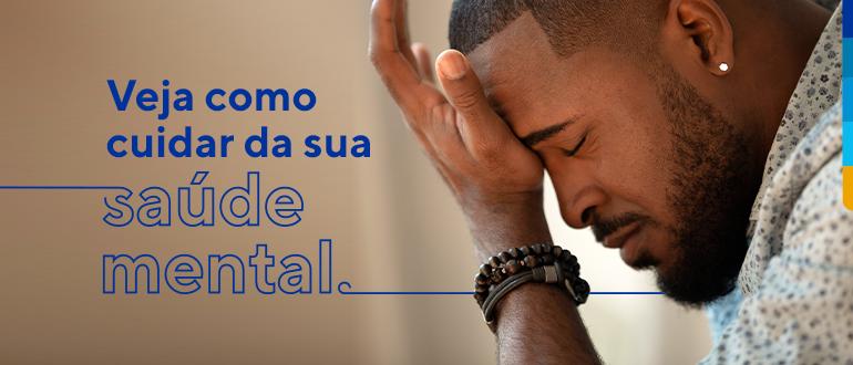 Texto: Veja como cuidar da sua saúde mental. Ao lado , foto de perfil de um homem com olhos fechados e palma da mão na testa.