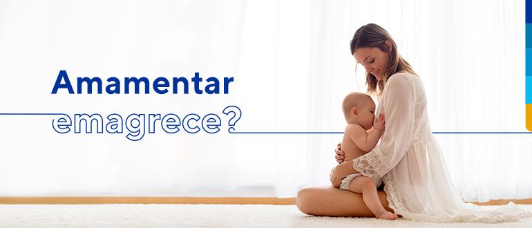 Texto: Amamentar emagrece? Ao lado imagem de mãe amamentando bebê.